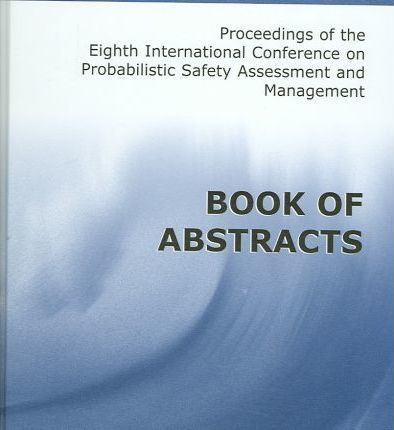 Proceedings of the Eighth International Conference on Probabilistic Safety Assessment and Management