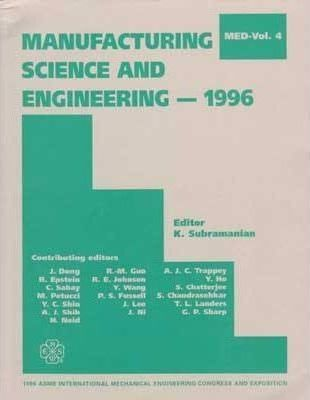 Manufacturing Science and Engineering: 1996 International Mechanical Engineering Congress and Exposition, Dallas, Texas, November 17-22, 1996