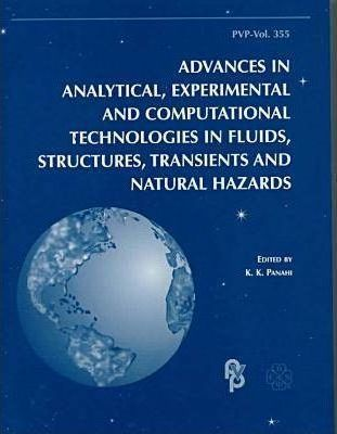 Proceedings of the Pressure Vessels and Piping Conference: Advances in Analytical, Experimental and Computational Technologies in Fluids, Structures, Transients and Natural Hazards