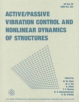 Active/Passive Vibration Control and Nonlinear Dynamics of Structures: International Mechanical Engineering Congress and Exposition, Dallas, Texas, November 16-21, 1997
