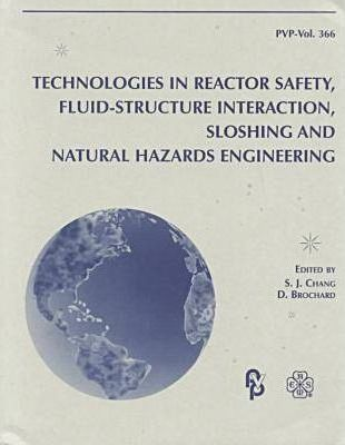 Technologies in Reactor Safety, Fluid-Structure Interaction, Sloshing and Natural Hazards Engineering