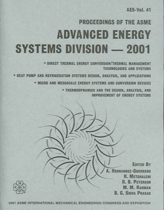 PROCEEDINGS OF THE ASME ADVANCED ENERGY SYSTEMS DIVISION-IMECE (I00520)