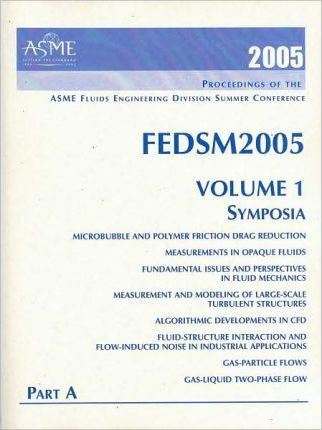 PROCEEDINGS OF ASME FLUIDS ENGINEERING DIVISION SUMMER CONFERENCE: VOL 1 PARTS A AND B SYMPOSIA (GX1234)