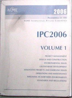 2006 International Pipeline Conference: Project Management; Design and Construction; Environmental Issues; G I S/ Database Development; Innovative Projects and Emerging Issues; Operations and Maintenance; Pipelining in Northern Environments; and Standards and Regulations v. 1