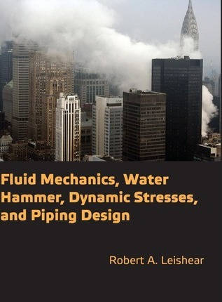 Fluid Mechanics, Water Hammer, Dynamic Stresses and Piping Design