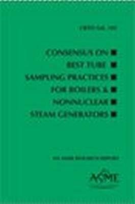 Consensus on Best Tube Sampling Practices for Boilers & NonNuclear Steam Generators, CRTD-Volume 103