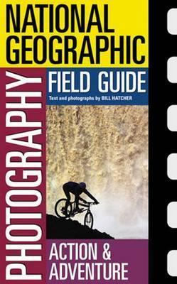 National Geographic Photography Field Guide : Action/Adventure