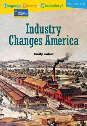 Language, Literacy & Vocabulary - Reading Expeditions (U.S. History and Life): Industry Changes America