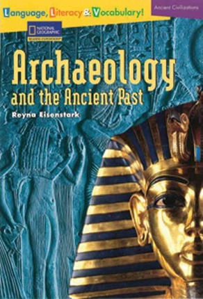 Language, Literacy & Vocabulary - Reading Expeditions (Ancient Civilizations): Archaeology and the Ancient Past