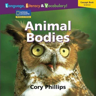 Windows on Literacy Language, Literacy & Vocabulary Early (Science): Animal Bodies