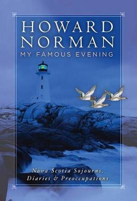 My Famous EveningNova Scotia Sojourns, Diaries and Preoccupations