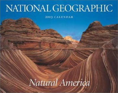 National Geographic 2003 Natural America Wall Calendar