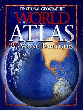 """National Geographic"" World Atlas for Young Explorers"