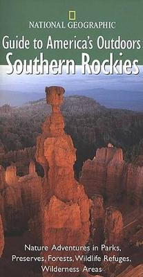 """""""National Geographic"""" Guide to America's Outdoors: Southern Rockies"""