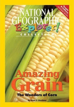 Explorer Books (Pathfinder Social Studies: People and Cultures): Amazing Grain: the Wonders of Corn