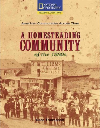 Reading Expeditions (Social Studies: American Communities Across Time): A Homesteading Community of the 1880s
