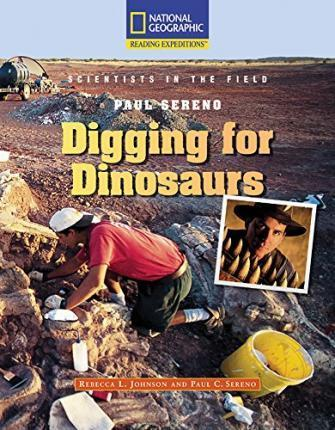 Reading Expeditions (Science: Scientists in the Field): Paul Sereno: Digging for Dinosaurs