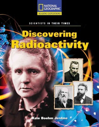 Reading Expeditions (Science: Scientists in Their Times): Discovering Radioactivity