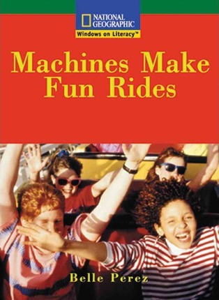Windows on Literacy Fluent (Social Studies: Technology): Machines Make Fun Rides