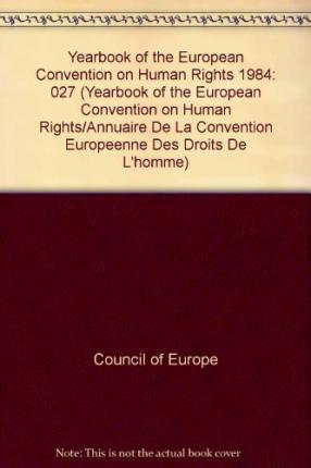 Yearbook of the European Convention on Human Rights/Annuaire de la convention europeenne des droits de l'homme, Volume 27 (1984)