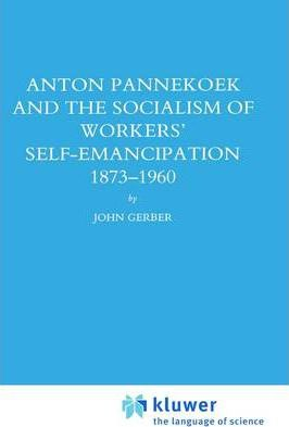 Anton Pannekoek and the Socialism of Workers' Self Emancipation, 1873-1960