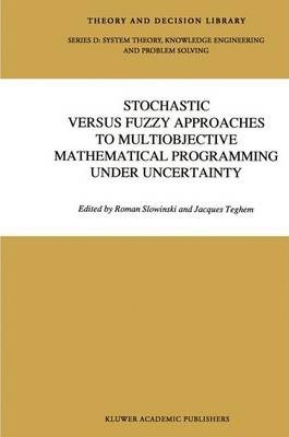 Stochastic Versus Fuzzy Approaches to Multiobjective Mathematical Programming under Uncertainty