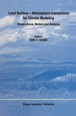 Land Surface - Atmosphere Interactions for Climate Modeling