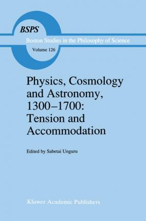 Physics, Cosmology and Astronomy, 1300-1700: Tension and Accommodation