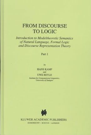 From Discourse to Logic : Introduction to Model Theoretic Semantics of Natural Language, Formal Logic and Discourse Representation Theory