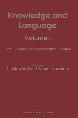 Knowledge and Language: From Orwell's Problem to Plato's Problem v. 1
