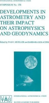 Developments in Astrometry and Their Impact on Astrophysics and Geodynamics