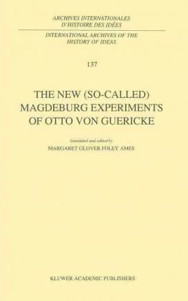 The New (So-Called) Magdeburg Experiments of Otto Von Guericke