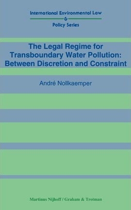 The Legal Regime for Transboundary Water Pollution:Between Discretion and Constraint