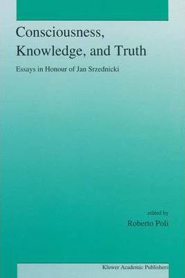 Consciousness, Knowledge and Truth