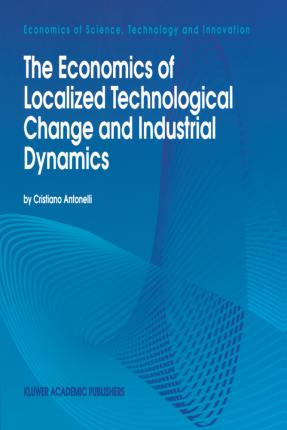 The Economics of Localized Technological Change and Industrial Dynamics