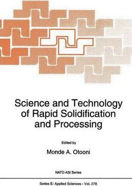 Science and Technology of Rapid Solidification and Processing