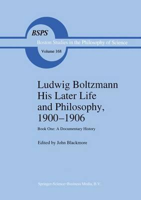 Ludwig Boltzmann His Later Life and Philosophy, 1900-1906