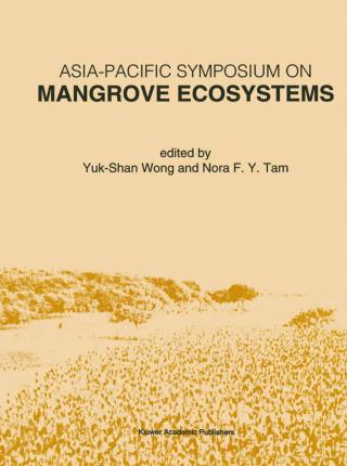 Asia-Pacific Symposium on Mangrove Ecosystems: Proceedings of the International Conference Held at the Hong Kong University of Science and Technology, September 1-3, 1993