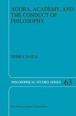Agora, Academy, and the Conduct of Philosophy
