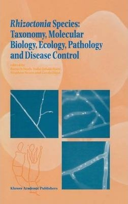 Rhizoctonia Species: Taxonomy, Molecular Biology, Ecology, Pathology and Disease Control