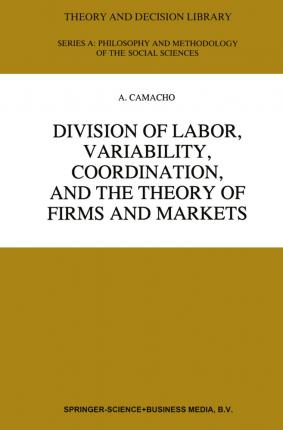 Division of Labor, Variability, Coordination, and the Theory of Firms and Markets