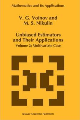 Unbiased Estimators and Their Applications: Unbiased Estimators and their Applications Multivariate Case v. 2