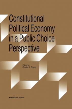 Constitutional Political Economy in a Public Choice Perspective