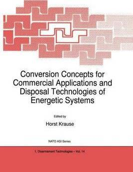 Conversion Concepts for Commercial Applications and Disposal Technologies of Energetic Systems
