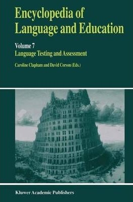 Encyclopaedia of Language and Education: Language Testing and Assessment v. 7