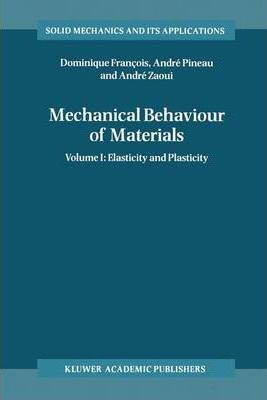 Mechanical Behaviour of Materials: Elasticity and Plasticity v. 1