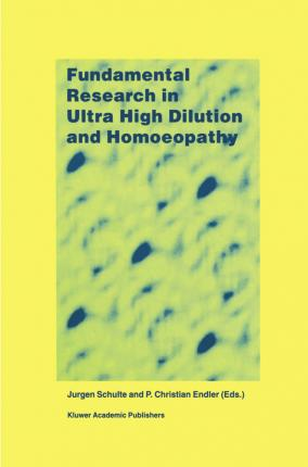 Fundamental Research in Ultra High Dilution and Homoeopathy