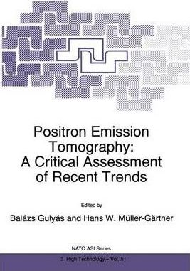 Positron Emission Tomography : A Critical Assessment of Recent Trends - Proceedings of the NATO Advanced Research Workshop, Debrecen, Hungary, 1-5 October 1996