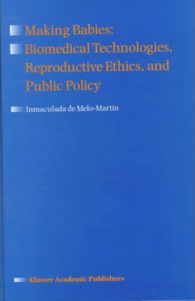 Making Babies: Biomedical Technologies, Reproductive Ethics, and Public Policy