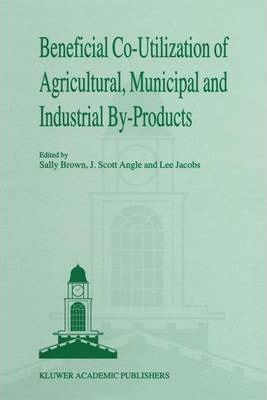 Beneficial Co-utilization of Agricultural, Municipal and Industrial By-Products